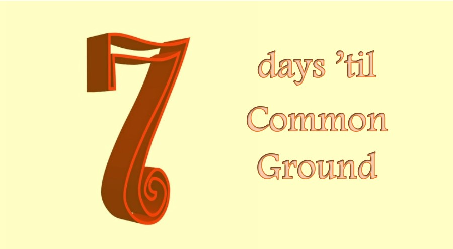 7 days til Common Ground